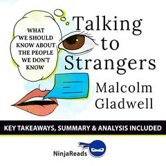 Talking to Strangers: What We Should Know about the People We Dont Know by Malcolm Gladwell: Key Takeaways, Summary & Analysis Included Audiobook, by Ninja Reads