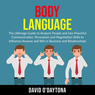 Body Language: The Ultimage Guide to Analyze People and Use Powerful Communication, Persuasion and Negotiation Skills to Influence Anyone and Win in Business and Relationships Audiobook, by David O'Daytona