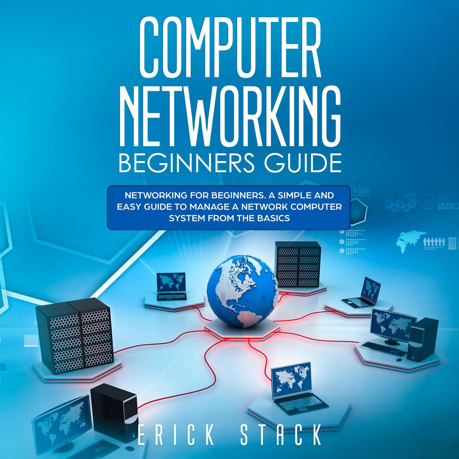 Printable Computer Networking Beginners Guide: Networking for beginners. A Simple and Easy guide to manage a Network Computer System from the Basics Audiobook Cover Art