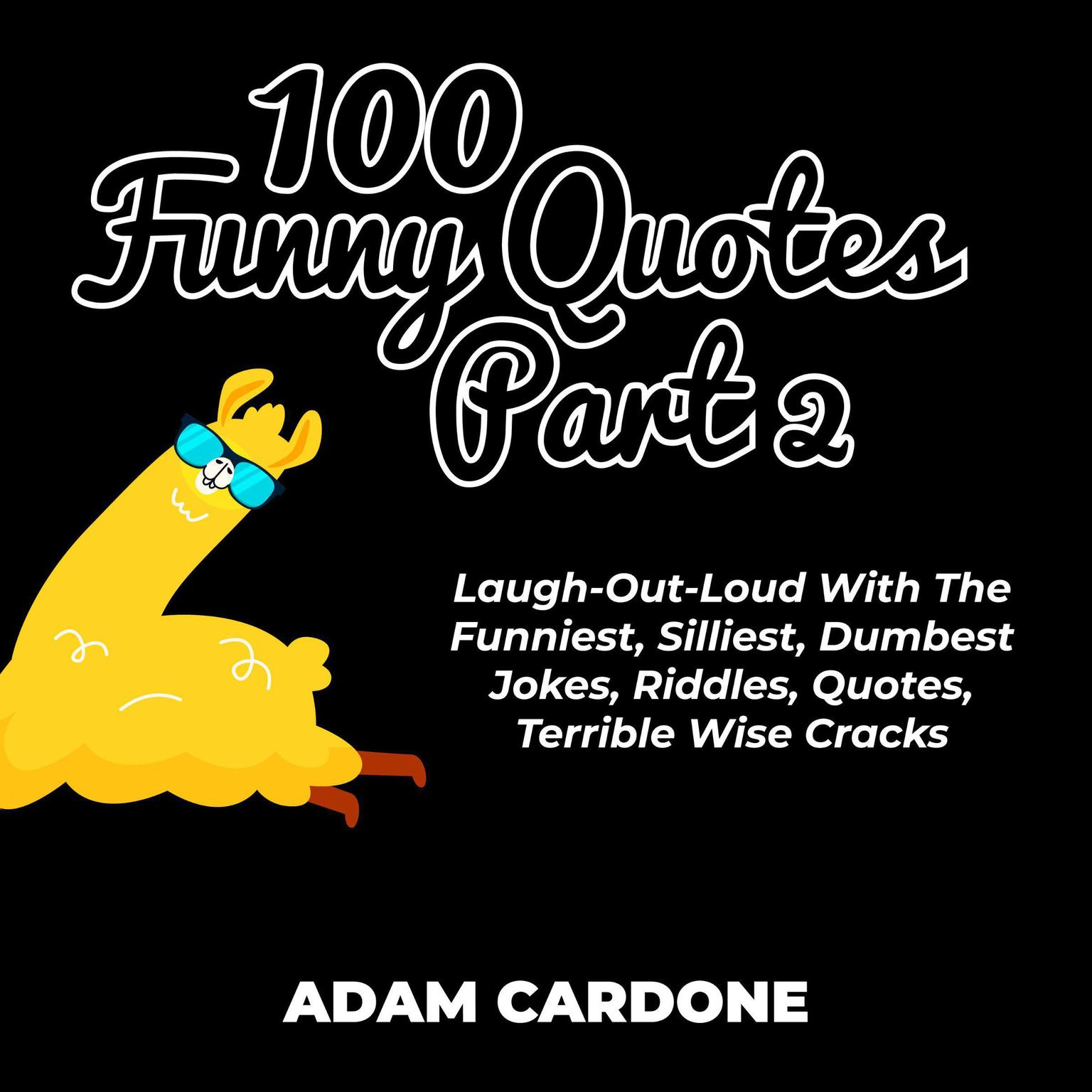 Printable 100 Funny Quotes Part 2: Laugh-Out-Loud With The Funniest, Silliest, Dumbest Jokes, Riddles, Quotes, Terrible Wise Cracks Audiobook Cover Art