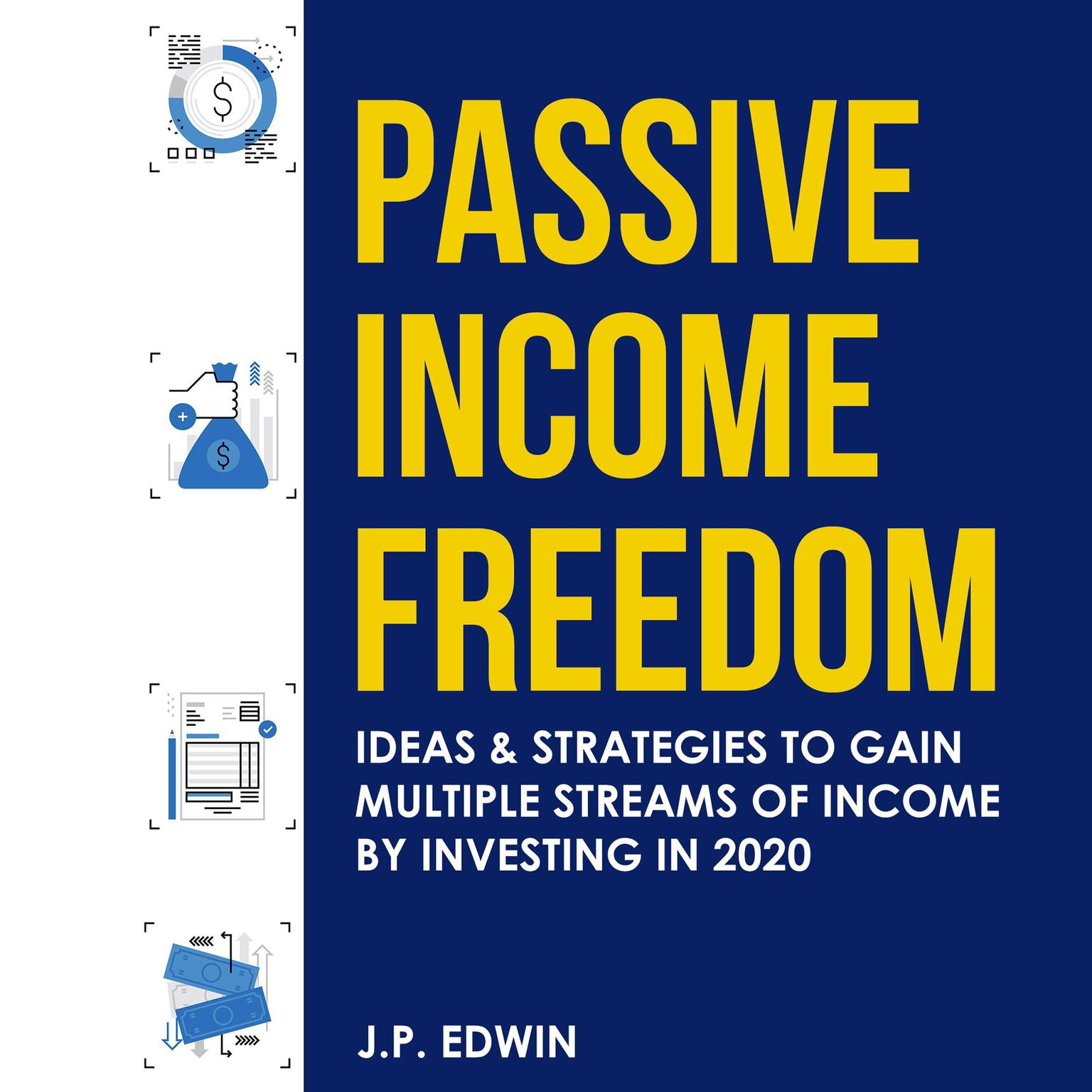Passive Income Freedom: Ideas & Strategies to Gain Multiple Streams of Income by Investing in 2020 Audiobook, by J.P. Edwin