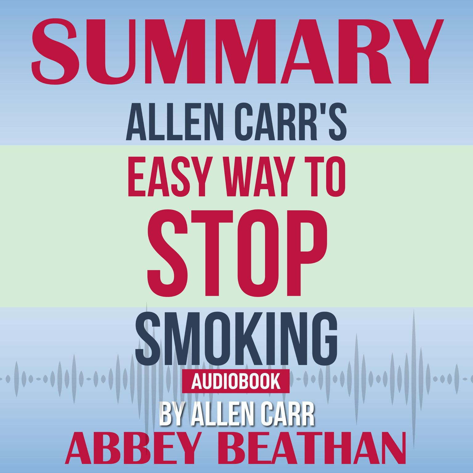 Printable Summary of Allen Carr's Easy Way To Stop Smoking by Allen Carr Audiobook Cover Art