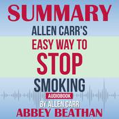 Summary of Allen Carr's Easy Way To Stop Smoking by Allen Carr Audiobook, by Abbey Beathan