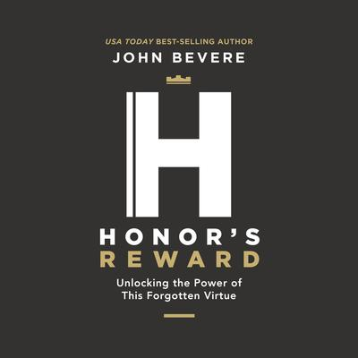 Honors Reward: Unlocking the Power of this Forgotten Virtue Audiobook, by John Bevere