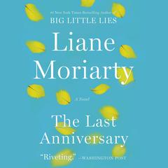 The Last Anniversary: A Novel Audiobook, by Liane Moriarty