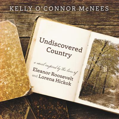 Undiscovered Country: A Novel Inspired by the Lives of Eleanor Roosevelt and Lorena Hickok Audiobook, by Kelly O'Connor McNees