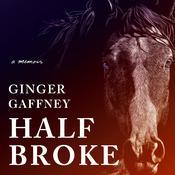 Half Broke: A Memoir Audiobook, by Ginger Gaffney