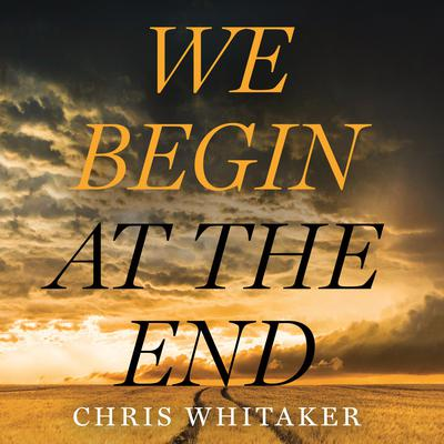 We Begin at the End Audiobook, by
