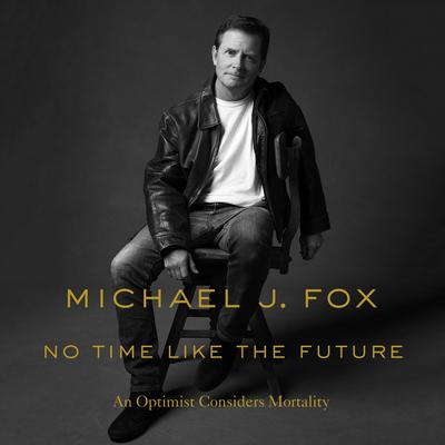 No Time Like the Future: An Optimist Considers Mortality Audiobook, by