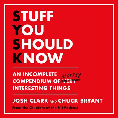 Stuff You Should Know: An Incomplete Compendium of Mostly Interesting Things Audiobook, by Chuck Bryant