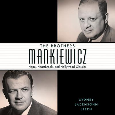 The Brothers Mankiewicz: Hope, Heartbreak, and Hollywood Classics Audiobook, by Sydney Ladensohn Stern