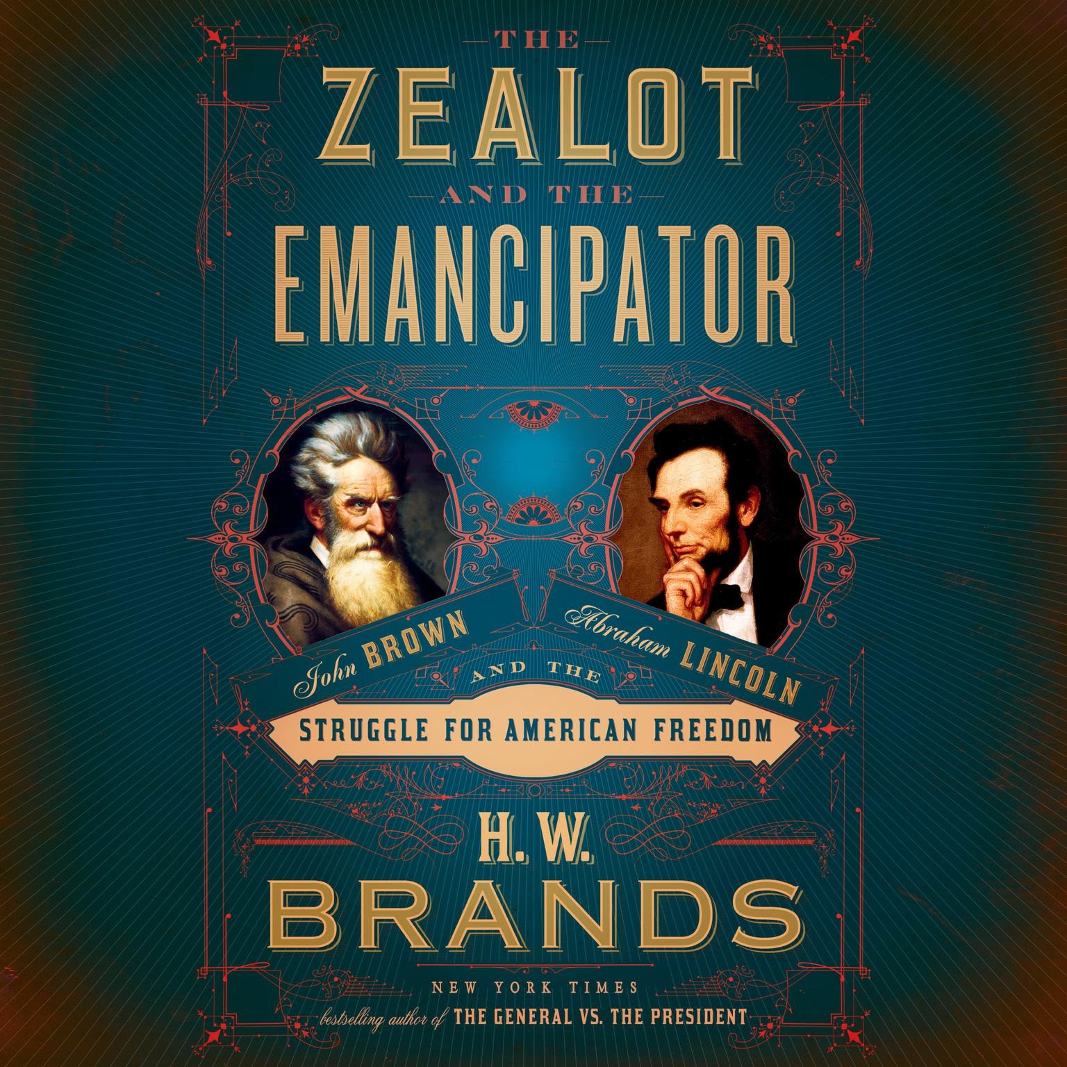 The Zealot and the Emancipator: John Brown, Abraham Lincoln, and the Struggle for American Freedom Audiobook, by H. W. Brands