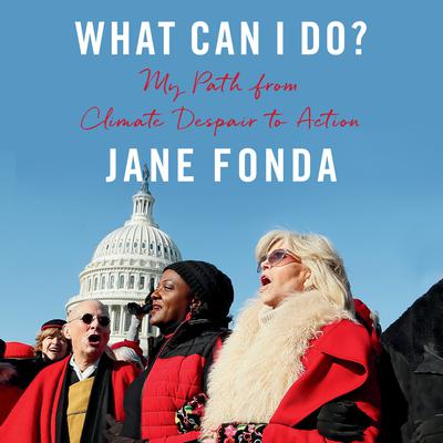 What Can I Do?: My Path from Climate Despair to Action Audiobook, by Jane Fonda