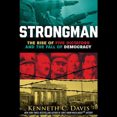 Strongman: The Rise of Five Dictators and the Fall of Democracy Audiobook, by