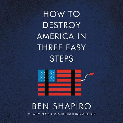 How to Destroy America in Three Easy Steps Audiobook, by Ben Shapiro