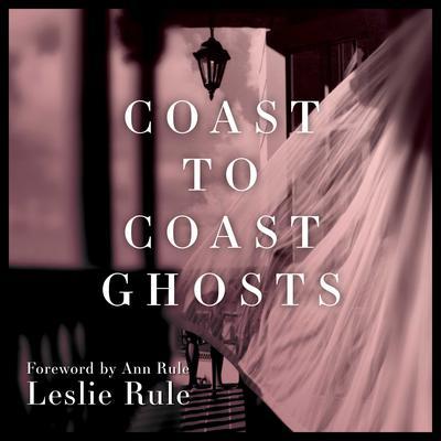 Coast to Coast Ghosts: True Stories of Hauntings Across America Audiobook, by