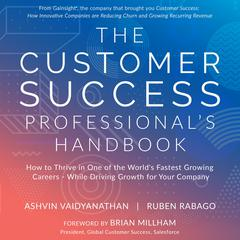 The Customer Success Professionals Handbook: How to Thrive in One of the World's Fastest Growing Careers - While Driving Growth For Your Company Audiobook, by Ashvin Vaidyanathan, Ruben Rabago