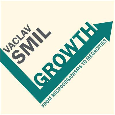Growth: From Microorganisms to Megacities Audiobook, by Vaclav Smil