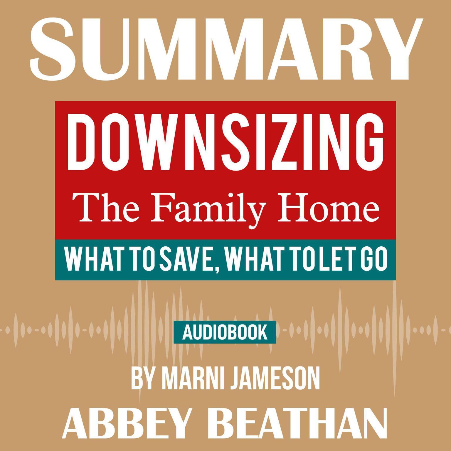 Printable Summary of Downsizing The Family Home: What to Save, What to Let Go by Marni Jameson Audiobook Cover Art
