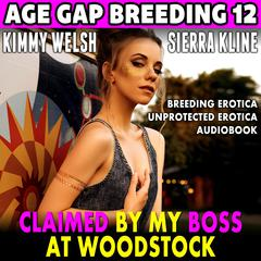 Claimed By My Boss At Woodstock : Age Gap Breeding 12 (Breeding Erotica Unprotected Erotica Audiobook) Audiobook, by Kimmy Welsh