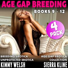 Age Gap Breeding Books 9 - 12 : 4-Pack (Breeding Erotica Unprotected Erotica Age Gap Erotica Collection) Audiobook, by Kimmy Welsh