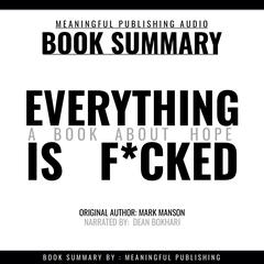 Summary: Everything is F*cked by Mark Manson: A Book About Hope Audiobook, by Meaningful Publishing
