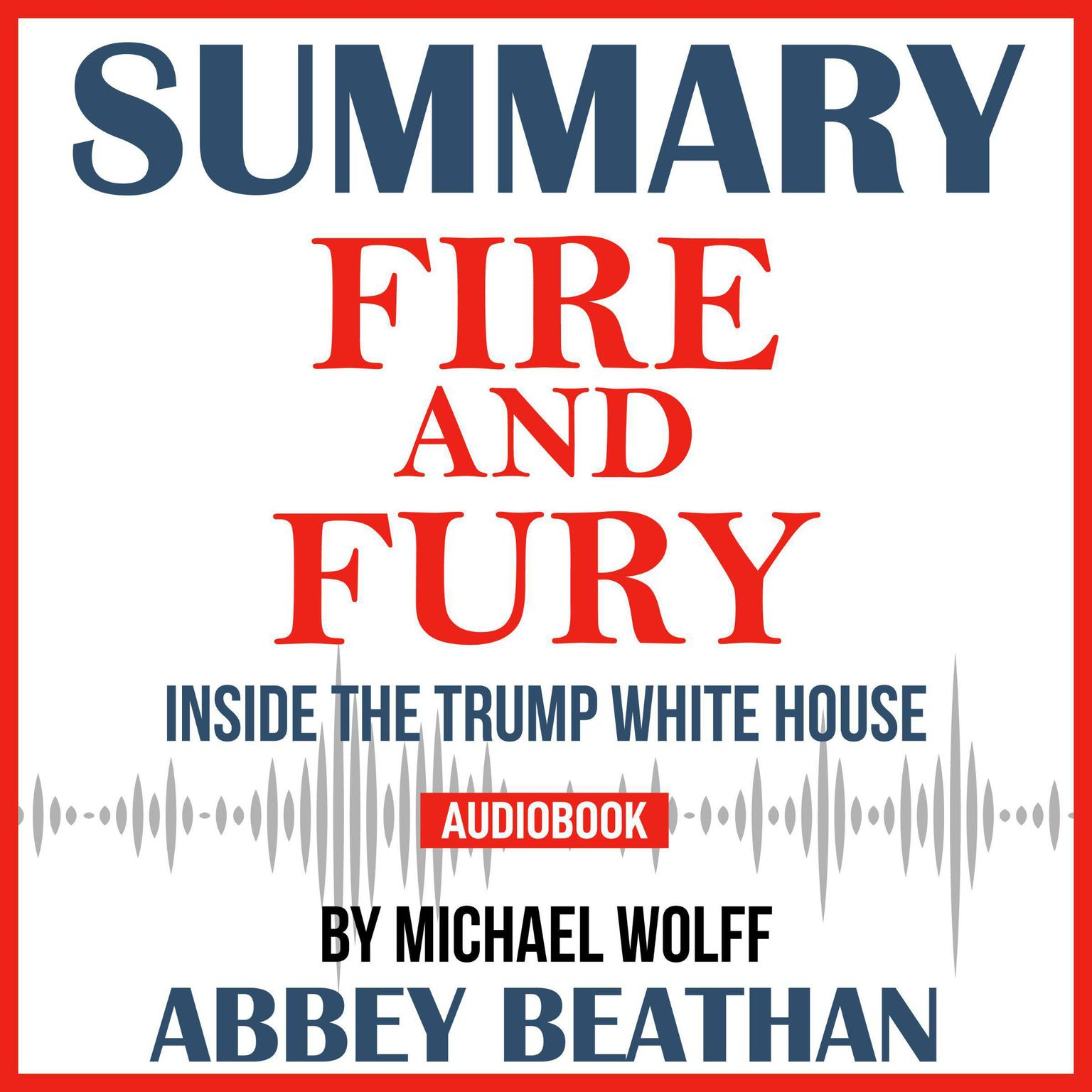 Printable Summary of Fire and Fury: Inside the Trump White House by Michael Wolff Audiobook Cover Art