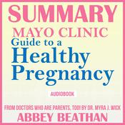 Summary of Mayo Clinic Guide to a Healthy Pregnancy: From Doctors Who Are Parents, Too!