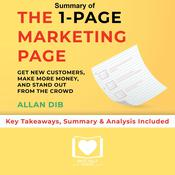 Summary of The 1-Page Marketing Plan: Get New Customers, Make More Money, And Stand out From The Crowd by Allan Dib: Key Takeaways, Summary & Analysis Included