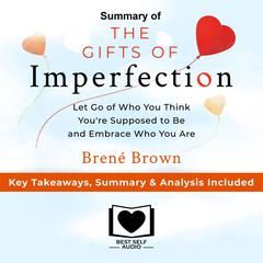 Summary of The Gifts of Imperfection: Let Go of Who You Think Youre Supposed to Be and Embrace Who You Are by Brené Brown: Key Takeaways, Summary & Analysis Included Audiobook, by