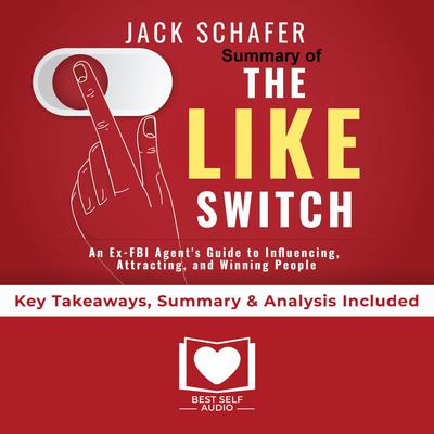 Summary of The Like Switch: An Ex-FBI Agents Guide to Influencing, Attracting, and Winning People Over by Jack Schafer PhD: Key Takeaways, Summary & Analysis Included Audiobook, by