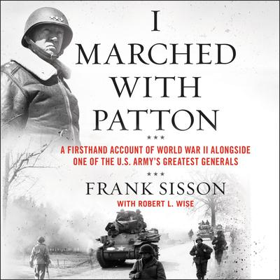 I Marched with Patton: A Firsthand Account of World War II Alongside One of the U.S. Armys Greatest Generals Audiobook, by Frank Sisson