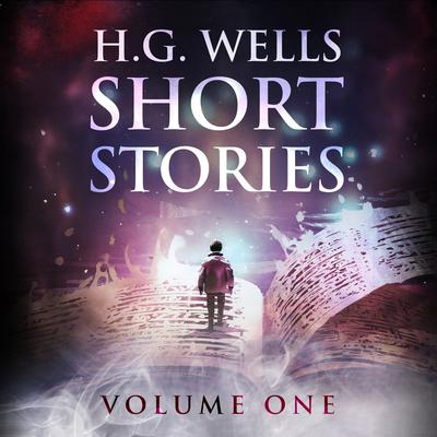 Short Stories - Volume One Audiobook, by H. G. Wells