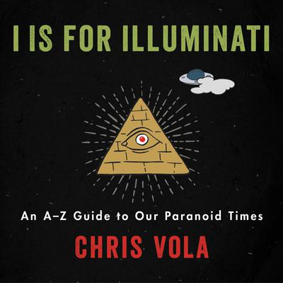 I is for Illuminati: An A-Z Guide to Our Paranoid Times Audiobook, by Chris Vola