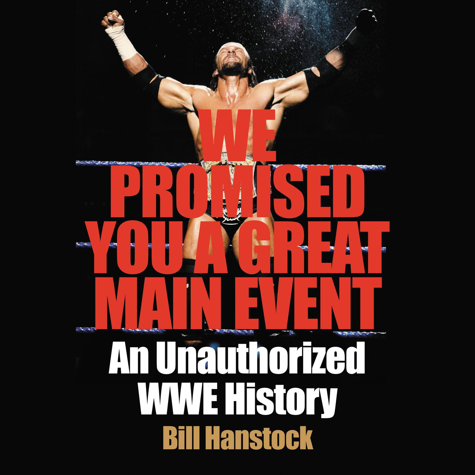 We Promised You a Great Main Event: An Unauthorized WWE History Audiobook, by Bill Hanstock