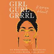 Girl Gurl Grrrl: On Womanhood and Belonging in the Age of Black Girl Magic Audiobook, by Kenya Hunt