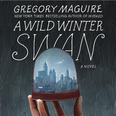 A Wild Winter Swan: A Novel Audiobook, by Gregory Maguire