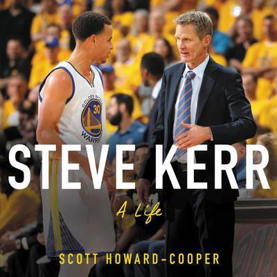 Steve Kerr: A Life Audiobook, by Scott Howard-Cooper