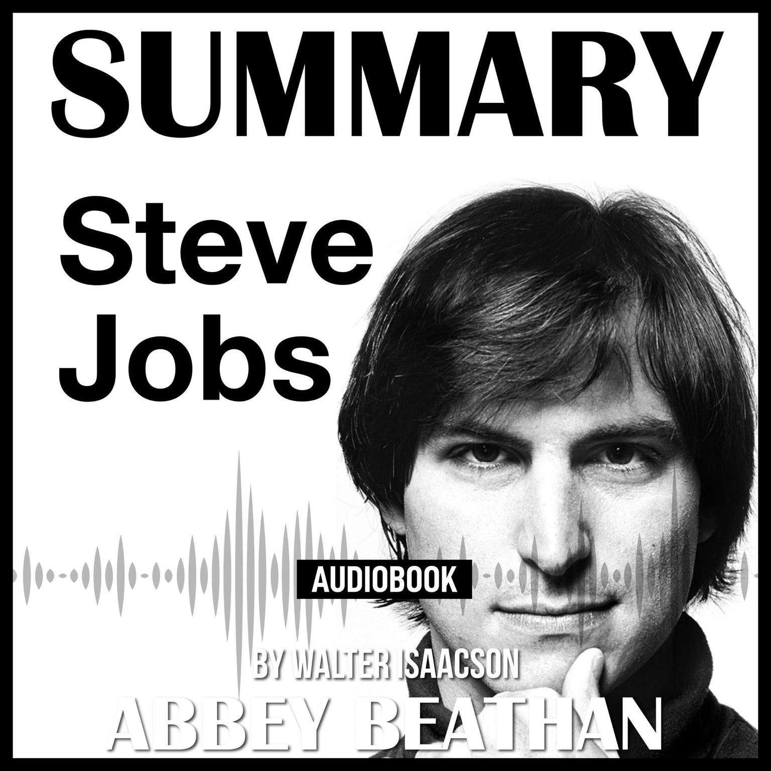Summary of Steve Jobs by Walter Isaacson Audiobook, by Abbey Beathan
