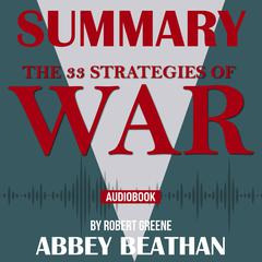 Summary of The 33 Strategies of War by Robert Greene Audiobook, by Abbey Beathan