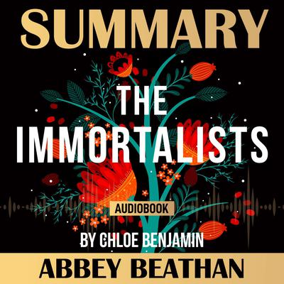 Summary of The Immortalists by Chloe Benjamin Audiobook, by Abbey Beathan