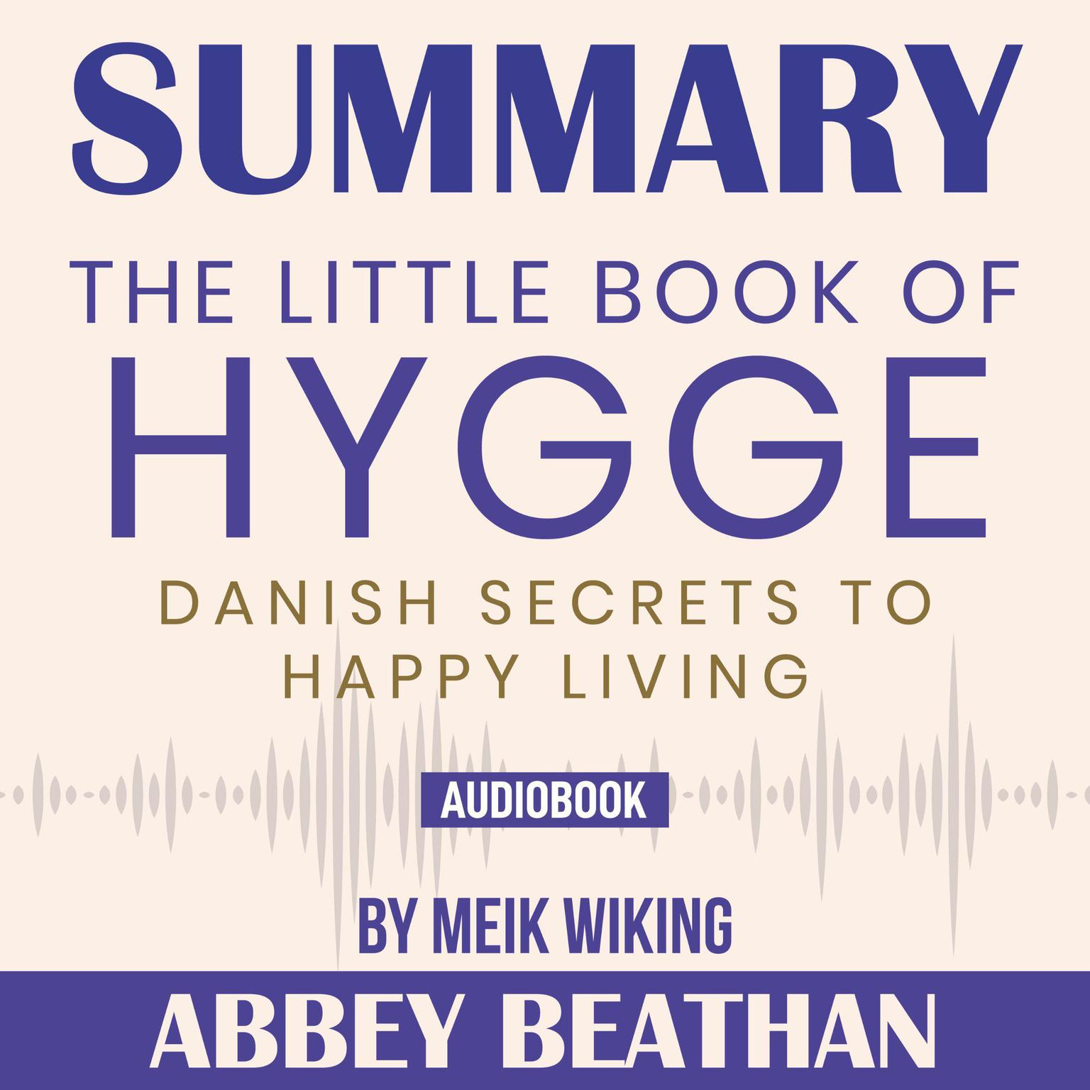 Summary of The Little Book of Hygge: Danish Secrets to Happy Living by Meik Wiking Audiobook, by Abbey Beathan