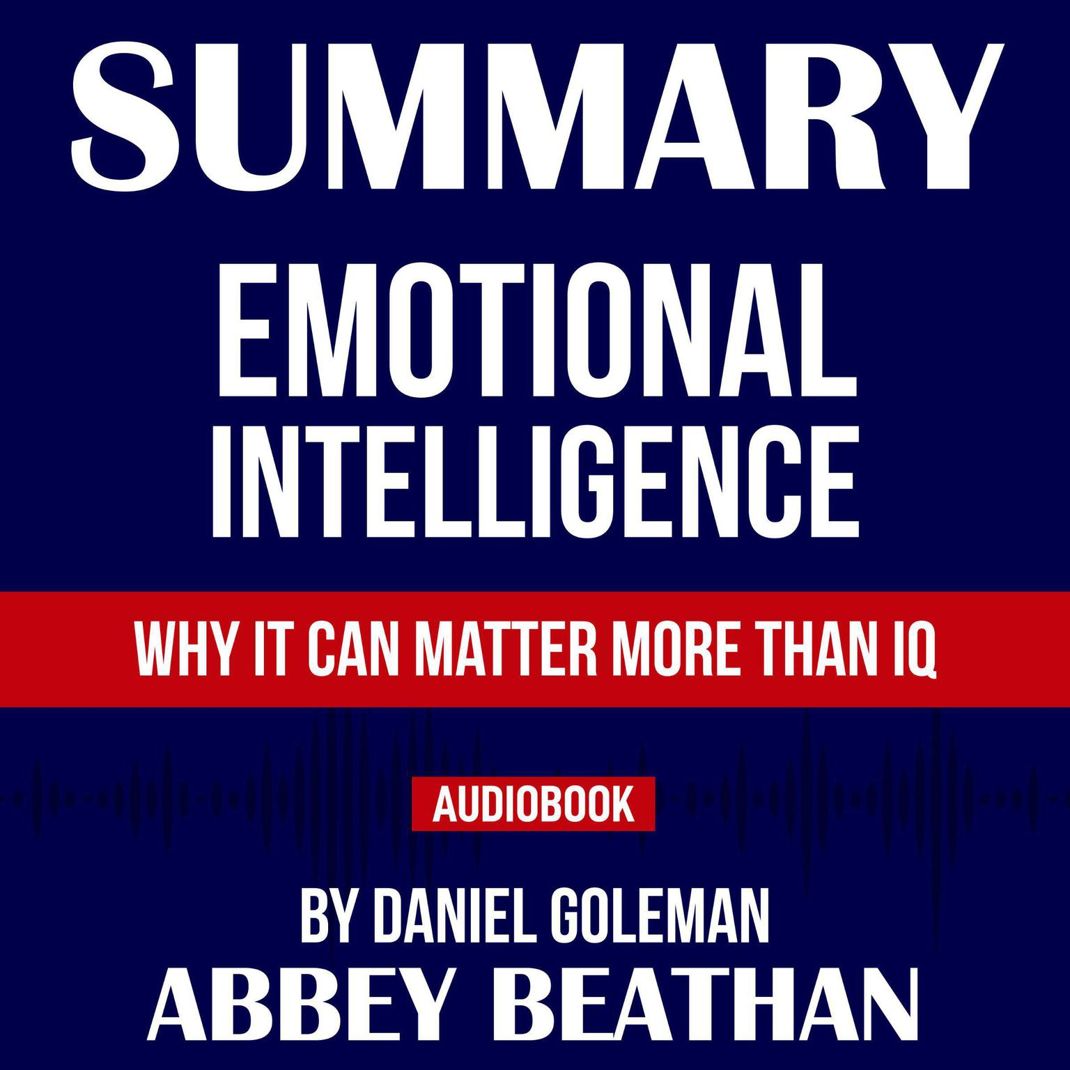 Printable Summary of Emotional Intelligence: Why It Can Matter More Than IQ by Daniel Goleman Audiobook Cover Art