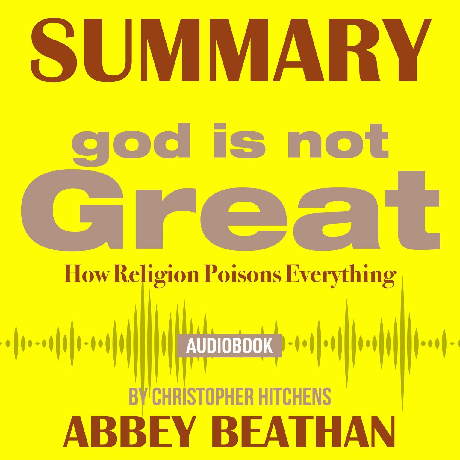 Printable Summary of God Is Not Great: How Religion Poisons Everything by Christopher Hitchens Audiobook Cover Art