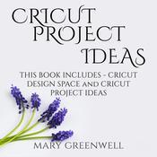 Cricut Project Ideas: This Book Includes - Cricut Design Space and Cricut Project Ideas