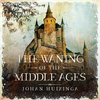 The Waning of the Middle Ages Audiobook, by Johan Huizinga