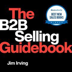 The B2B Selling Guidebook Audiobook, by Jim Irving