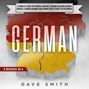 German: A Complete Guide for German Language Learning Including German Phrases, German Grammar and German Short Stories for Beginners Audiobook, by Dave Smith