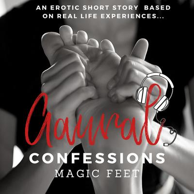Magic Feet An Erotic True Confession Audiobook, by