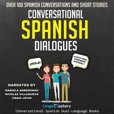 Conversational Spanish Dialogues Audiobook, by Lingo Mastery